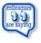 What your colleagues are saying