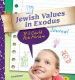 Jewish Values in Exodus Journal: If I Could Ask Miriam