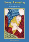 Sacred Parenting: Jewish Wisdom and Practical Guidance for Your Family