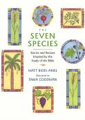 """Seven Species, The: Stories and Recipes Inspired By the Food of the Bible"""