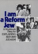 Explaining Reform Judaism Workbook: I am a Reform Jew