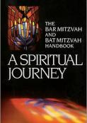 A Spiritual Journey: The Bar Mitzvah and Bat Mitzvah Handbook: The Bar Mitzvah and Bat Mitzvah Handbook