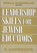 Leadership Skills for Jewish Educators: A Casebook