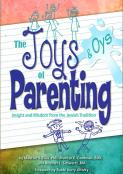 Joys and Oys of Parenting: Insight and Wisdom from the Jewish Tradition
